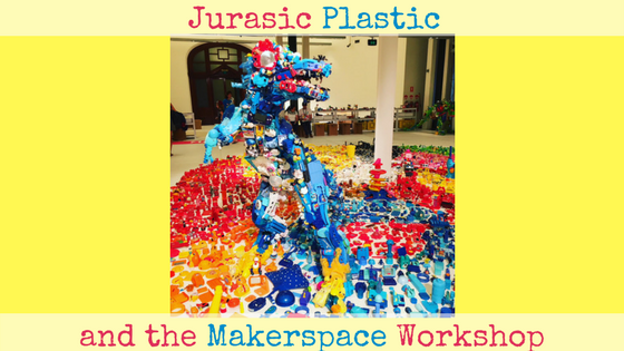 Jurasic Plastic and the Makerspace Workshop