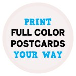Print Full Color Postcards YOUR WAY