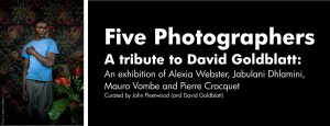 Five Photographers Exhibition - a tribute to David Goldblatt