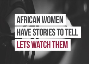 African Women have stories to tell, let's watch them