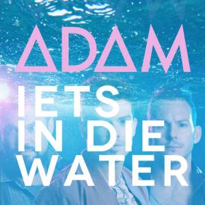 ADAM - Iets In Die Water
