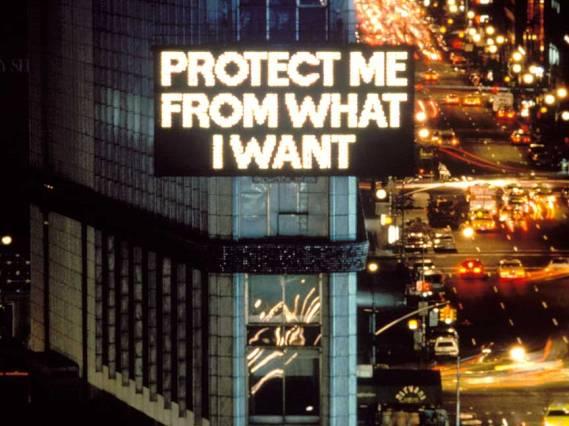 Protect Me From What I Want © Jenny Holzer, Artists Rights Society (ARS), NY