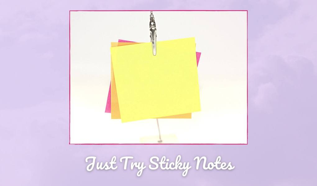 Just Try Sticky Notes Picture of sticky notes