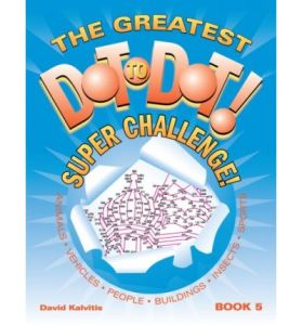 The Greatest Dot-to-Dot Super Challenge Book 5, by David Kalvitis