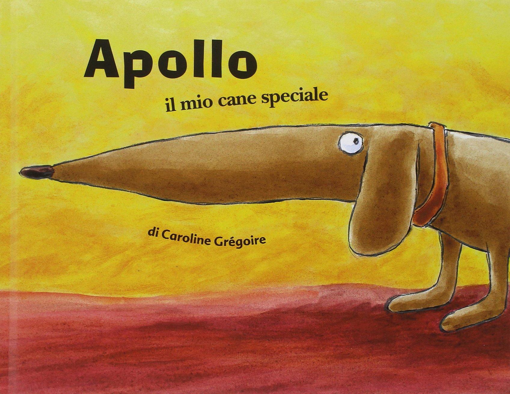 Apollo il mio cane speciale libro e laboratorio multidisciplinare 4/7 anni