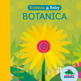 scienza baby botanica editoriale scienza