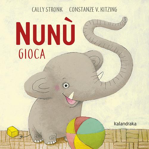 Nunù gioca : un elefantino per le prime letture
