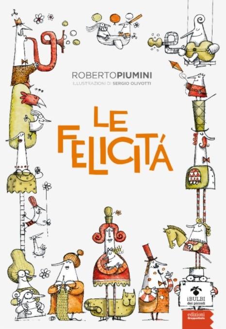 Le felicità : poesie di Roberto Piumini e Sergio Olivotti