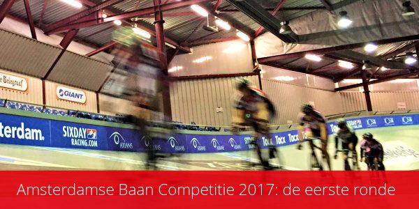 Amsterdamse Baan Competitie 2017: de eerste ronde!