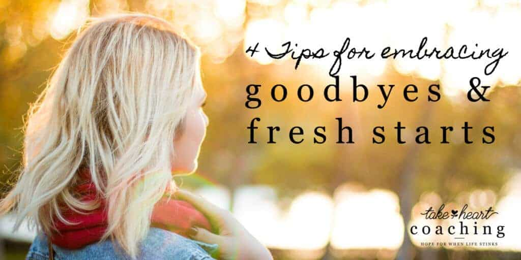4 Tips for Embracing Goodbyes and Fresh Starts