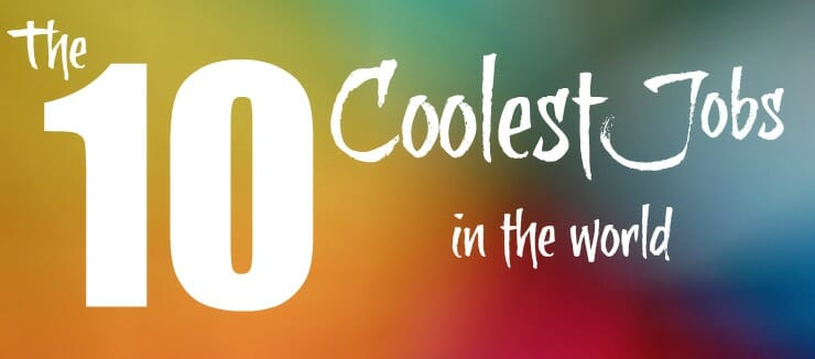 10 Coolest Jobs In The World