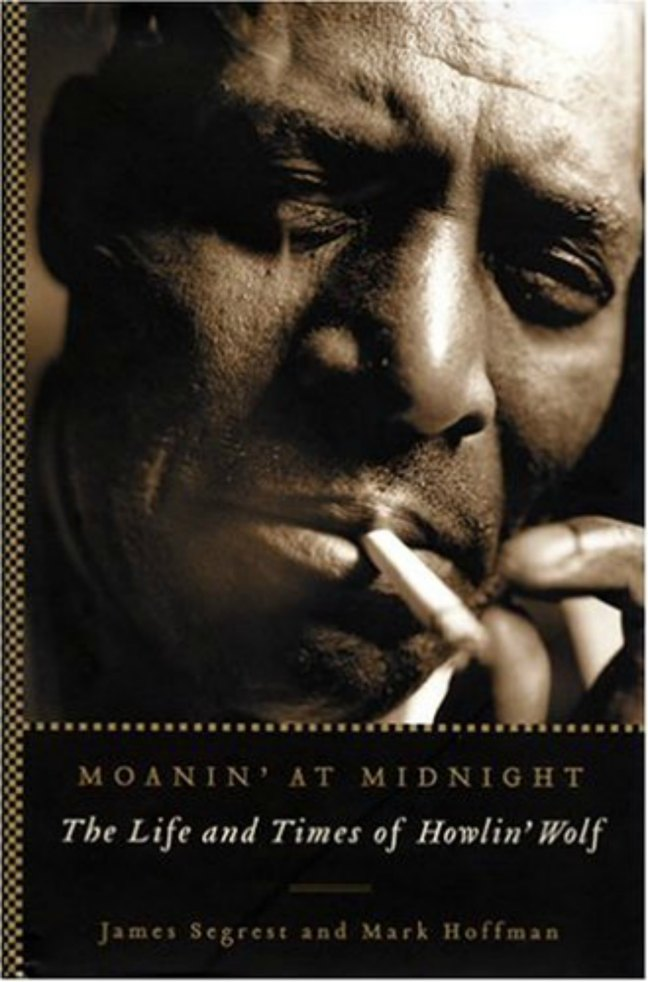 Book cover, Moanin' At Midnight - The Life and Times of Howlin' Wolf