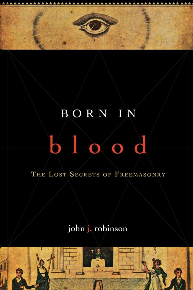 Book cover - Born In Blood: The Lost Secrets of Freemasonry, by John J. Robinson