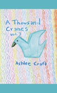 A Thousand Cranes, Volume 3 by Ashlee Craft