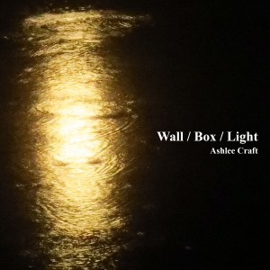 Wall / Box / Light by Ashlee Craft