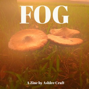 FOG: A Zine by Ashlee Craft