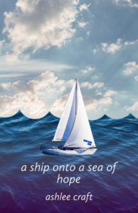 A Ship Onto a Sea of Hope by Ashlee Craft