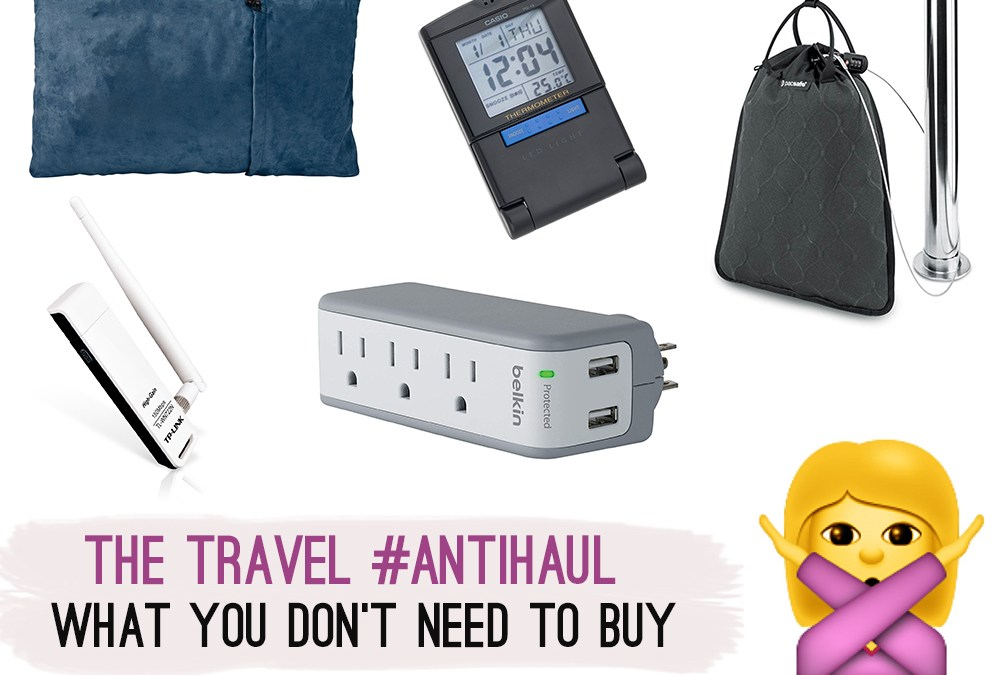 The Travel Gear Anti-Haul: What You DON'T Need to Buy