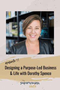 Designing a Purpose-Led Business & Life with Dorothy Spence