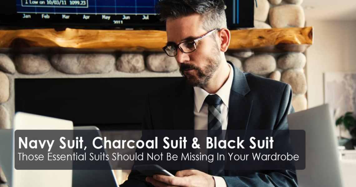 Navy Suit, Charcoal Suit and Black Suit