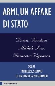 Armi, un affare di stato –D.Facchini, M.Sasso, F. Vignarca – Ed. Chiarelettere
