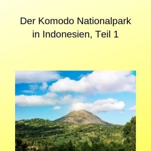 Der Komodo Nationalpark in Indonesien, Teil 1