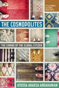Cosmopolites: The Coming of the Global Citizen by Atossa Araxia Abrahamian