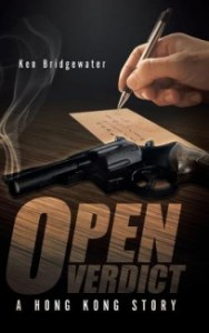 Open Verdict: A Hong Kong Story by Ken Bridgewater