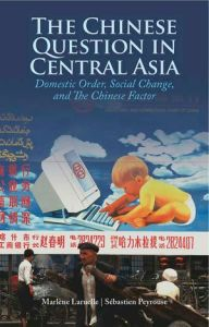The Chinese Question in Central Asia by Marlene Laruelle and Sebastien Peyrouse