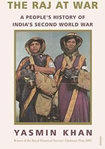 The Raj at War: A People's History of India's Second World War by Yasmin Khan
