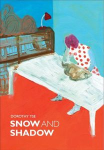 Snow and Shadow by Dorothy Tse, translated by Nicky Harman