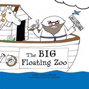 The BIG Floating Zoo. Written by Susan Gillespie, Illustrated by Carolyn S Kuether. $7.95