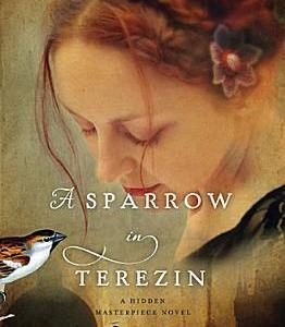 A Sparrow in Terezin (Hidden Masterpiece #2)