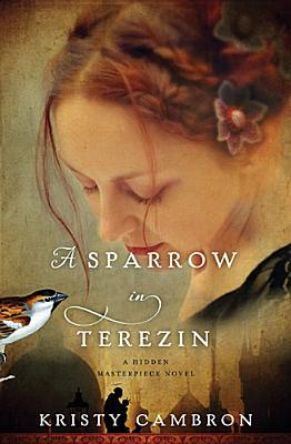 'A Sparrow in Terezin' by Kristy Cambron|Book Review