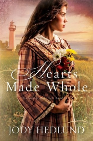 Hearts Made Whole by Jody Hedlund|Book Review