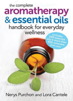 The Complete Aromatherapy and Essential Oils Handbook for Everyday Wellness, by Nerys Purchon and Lora Cantele
