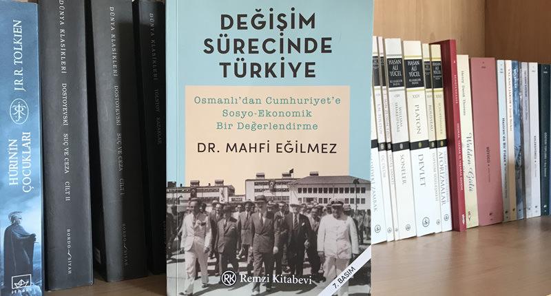 Mahfi Eğilmez - Değişim Sürecinde Türkiye: Osmanlı'dan Cumhuriyet'e Sosyo-Ekonomik Bir Değerlendirme