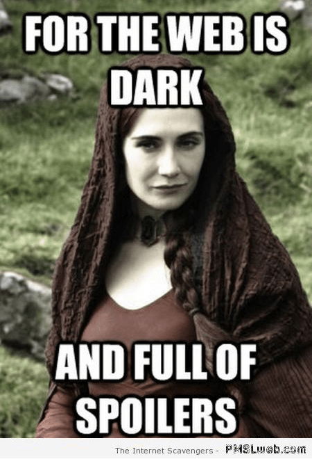 For The Web Is Dark And Full Of Spoilers Funny Woman Meme