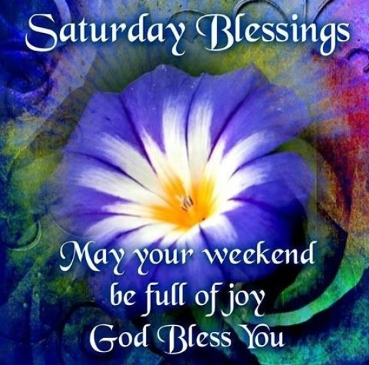 Saturday Blessings May Your Weekend Be Full Of Joy God Bless You