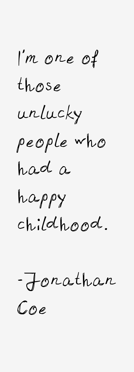 I M One Of Those Unlucky People Who Had A Happy Childhood