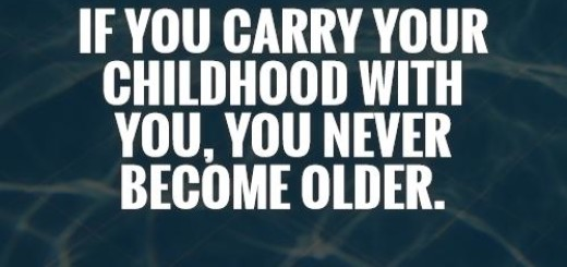 Image result for if you carry your childhood with you you never become older