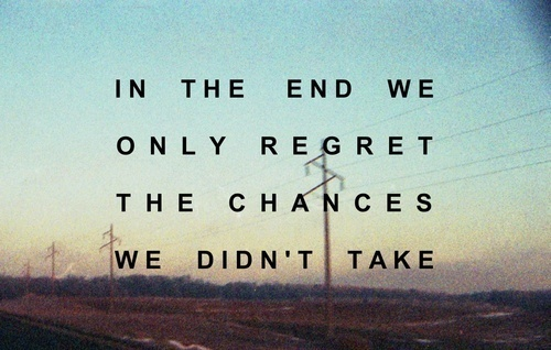 Regret Things I I Chance Dont I Had Done I I Wen Didnt Have Things Do Regret