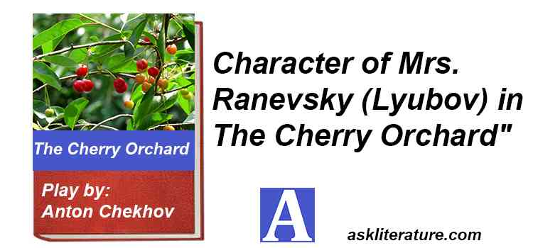 "Character of Mrs. Ranevsky (Lyubov) in ""The Cherry Orchard"""