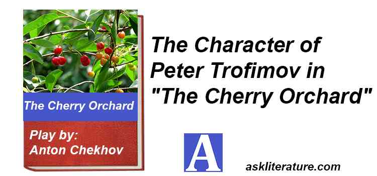 "The Character of Peter Trofimov in ""The Cherry Orchard"""