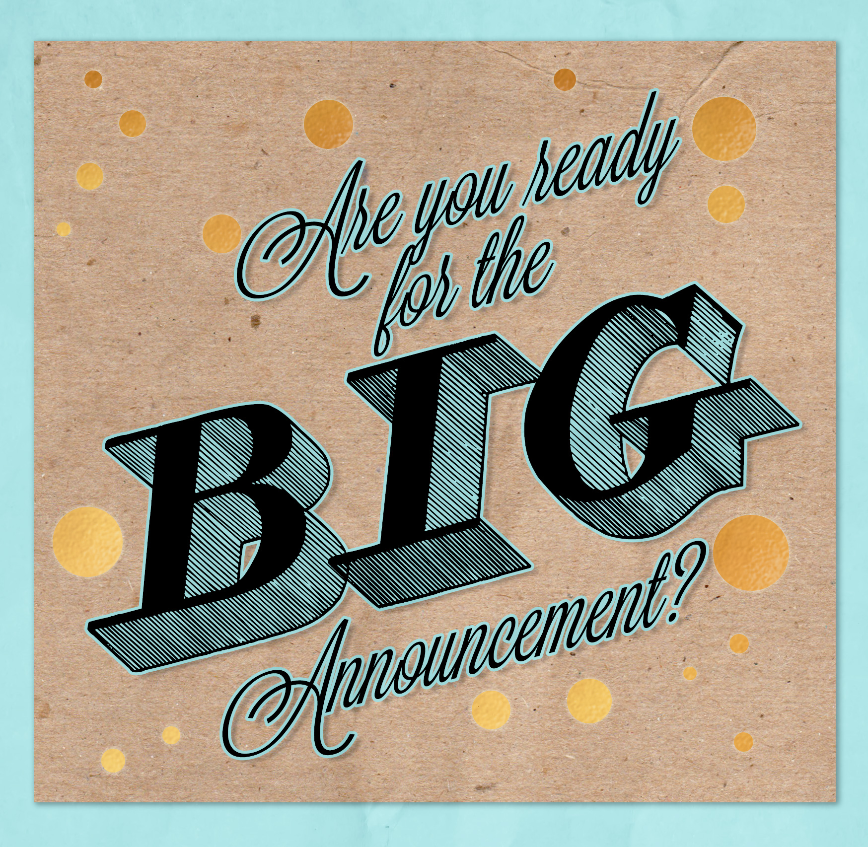 Are you ready for the BIG ANNOUNCEMENT??????