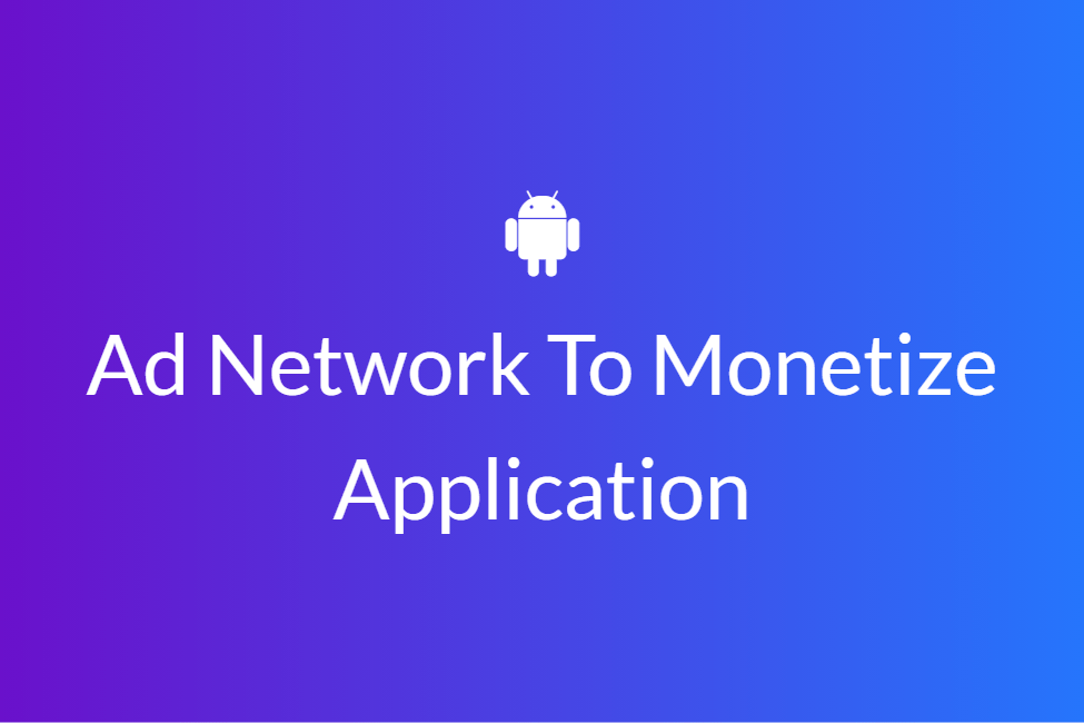 Ad Network To Monetize Application
