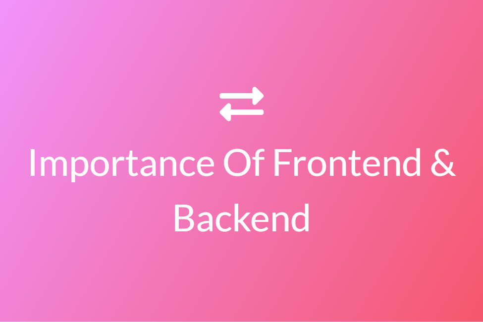 Importance Of Frontend & Backend