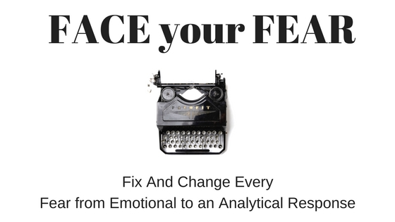 Four Steps to Face your Fear includes going from emotional to analytical response