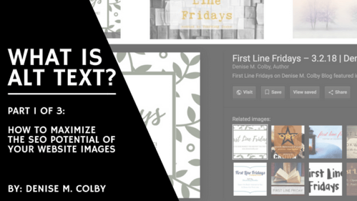 Using Alt Text to maximize your SEO with your website images Part 1 of 3 by Denise M. Colby