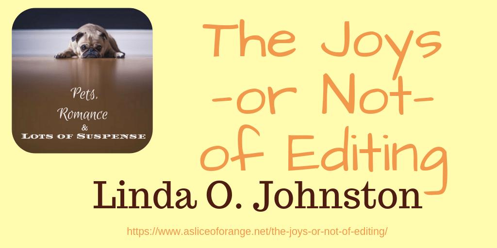 The Joys-or Not-of Editing | Linda O Johnston | A Slice of Orange